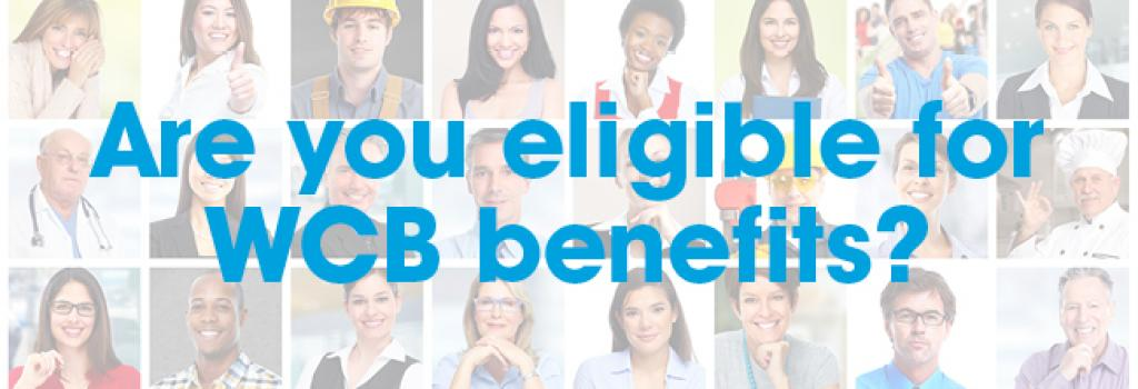 Are you eligible for WCB benefits?